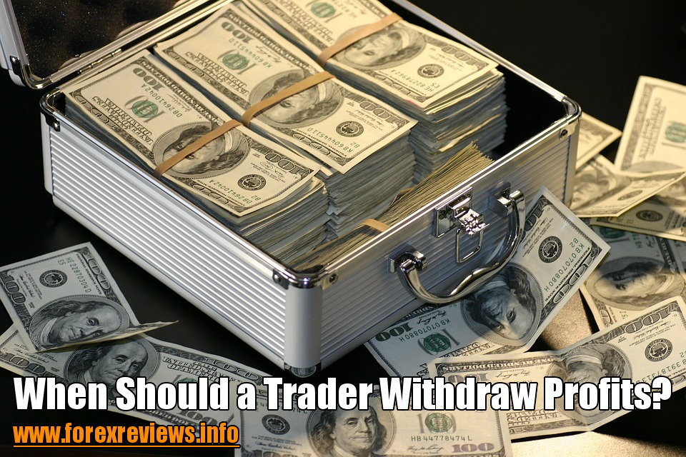 when should a trader withdraw profits